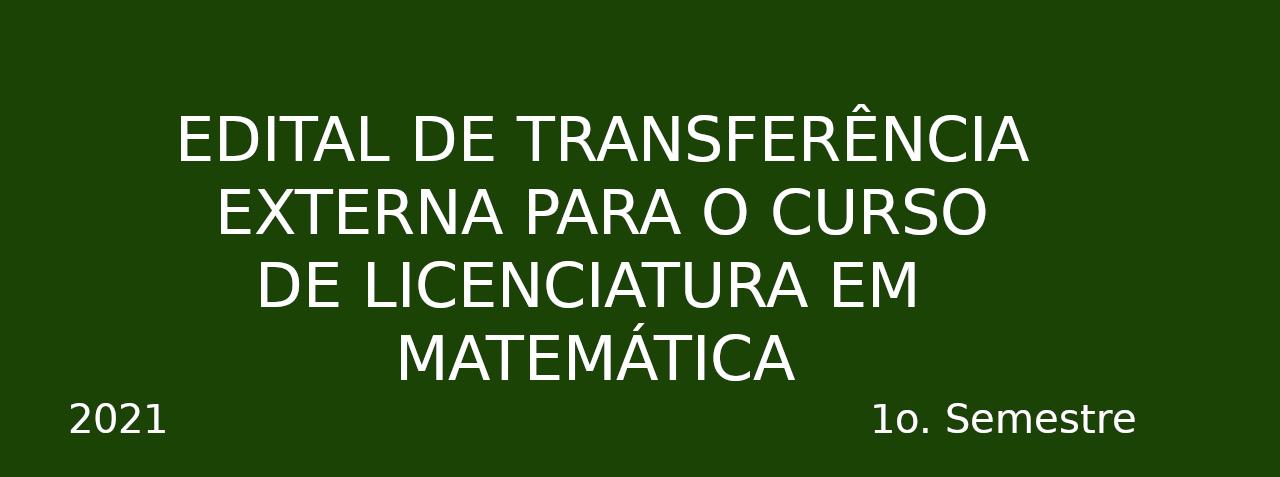 Transferência Externa para o Curso de Licenciatura em Matemática - 2021/1